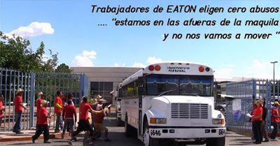 "The caption reads: ""EATON workers choose zero abuse; we are outside the maquiladora and we aren't going to move'"