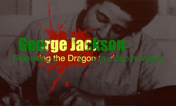 THE DRAGON HAS COME! GEORGE JACKSON: RELEASING THE DRAGON – A VIDEOMIXTAPE!
